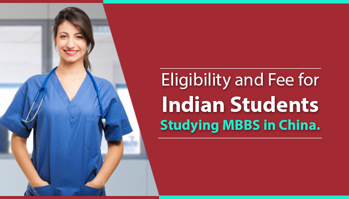 Eligibility and Fee for Indian Students Studying MBBS in China